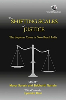 The Shifting Scales of Justice: : The Supreme Court in New Liberal India, Paperback / softback Book