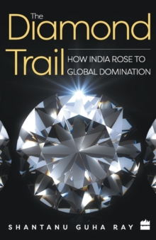 The Diamond Trail : How India Rose to Global Domination, Paperback / softback Book