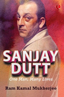 Sanjay Dutt : One Man, Many Lives, Hardback Book