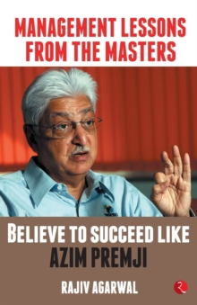 MANAGEMENT LESSONS FROM THE MASTERS : Believe to Succeed like Azim Premji, Paperback / softback Book