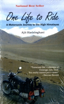 One Life to Ride : A Motorcycle Journey to the High Himalayas, Paperback Book