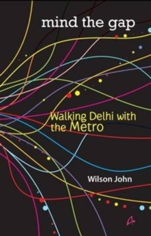 Mind the Gap : Walking Delhi with the Metro, Paperback Book