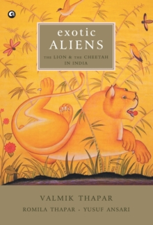 Exotic Aliens: The Lion & the Cheetah in India, Hardback Book