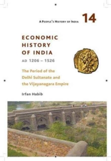 A People`s History of India 14 - Economy and Society of India during the Period of the Delhi Sultanate, c. 1200 to c. 1500, Hardback Book