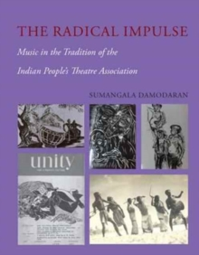 The Radical Impulse - Music in the Tradition of the Indian People`s Theatre Association, Hardback Book