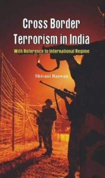 Cross Border Terrorism in India : With Reference to International Regime, Hardback Book