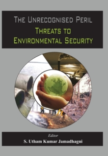 The Unrecognised Peril : Threats to Environmental Security, Hardback Book