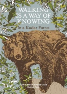 Walking is a a Way of Knowing - In a Kadar Forest, Hardback Book