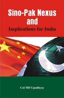 Sino - Pak Nexus and Implications for India, Paperback Book