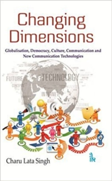 Changing Dimensions : Globalisation, Democracy, Culture, Communication and New Communication Technologies, Paperback Book