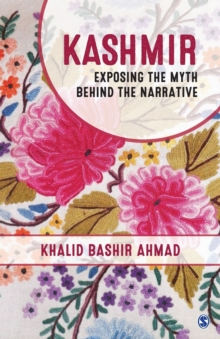 Kashmir : Exposing the Myth behind the Narrative, Paperback / softback Book