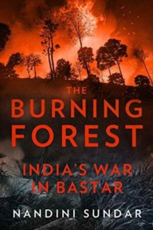 The Burning Forest : India s War in Bastar, Hardback Book