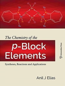 The Chemistry of the p-Block Elements: : Syntheses, Reactions and Applications, Paperback / softback Book