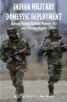 Indian Military Domestic Deployment : Armed Forces Special Powers Act and Human Rights, Hardback Book