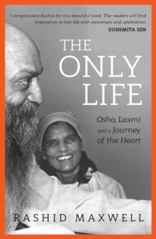 The Only Life : Osho, Laxmi and a Journey of the Heart, Paperback / softback Book