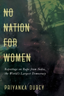 No Nation for Women : Reportage on Rape from India, the World's Largest Democracy, Hardback Book