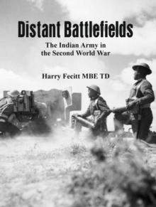 Distant Battlefields : The Indian Army in the Second World War, EPUB eBook