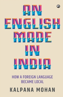 An English Made in India : How a Foreign Language Became Local, Paperback / softback Book