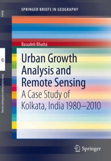 Urban Growth Analysis and Remote Sensing : A Case Study of Kolkata, India 1980-2010, PDF eBook