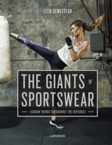 The Giants of Sportswear : Fashion Trends Throughout the Centuries, Hardback Book