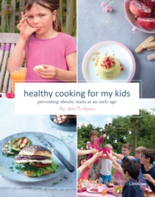 Healthy Cooking for My Kids : Preventing Obesity Starts at an Early Age, Hardback Book