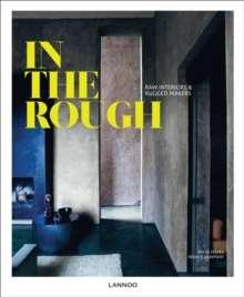 In the Rough : Raw Interiors and Rugged Makers, Hardback Book