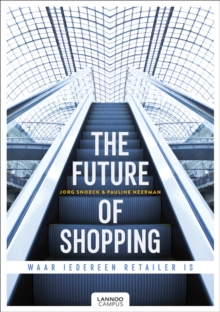The Future of Shopping : Where Everyone is in Retail, Hardback Book