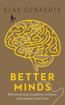 Better Minds : How Insourcing Strengthens Resilience and Empowers Your Brain, Paperback Book