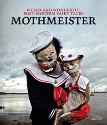 Mothmeister : Weird and Wonderful Post-Mortem Fairy Tales, Hardback Book