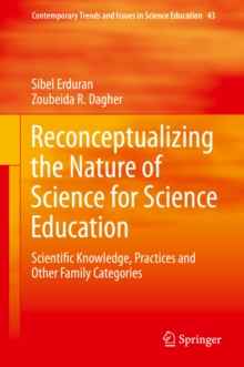 Reconceptualizing the Nature of Science for Science Education : Scientific Knowledge, Practices and Other Family Categories, PDF eBook