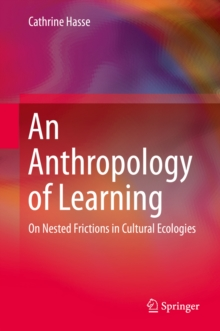 An Anthropology of Learning : On Nested Frictions in Cultural Ecologies, PDF eBook