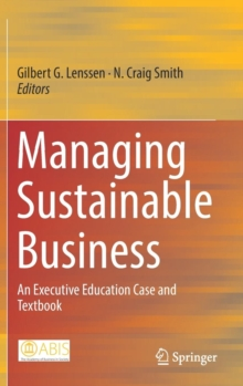 Managing Sustainable Business : An Executive Education Case and Textbook, Hardback Book