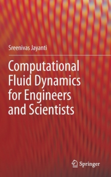 Computational Fluid Dynamics for Engineers and Scientists, Hardback Book