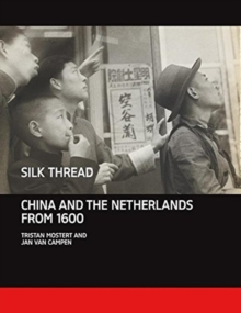 Silk Thread : China and the Netherlands from 1600, Hardback Book