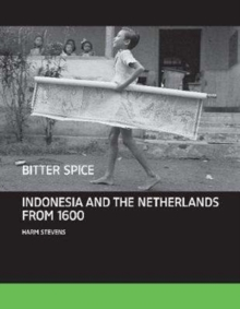 Bitter Spice : Indonesia and the Netherlands from 1600, Hardback Book