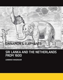 Cinnamon and Elephants : Sri Lanka and the Netherlands from 1600, Hardback Book