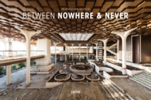 Between Nowhere & Never : Photographs of Forgotten Places, Hardback Book