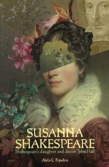 Susanna Shakespeare : Shakespeare's Daughter & Doctor John Hall, Paperback Book