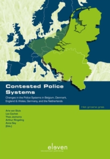 Contested Police Systems : Changes in the Police Systems in Belgium, Denmark, England & Wales, Germany, and the Netherlands, Paperback Book