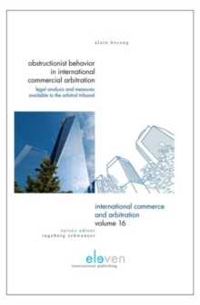 Obstructionist Behavior in International Commercial Arbitration : Legal Analysis and Measures Available to the Arbitral Tribunal, Hardback Book