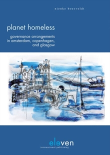 Planet Homeless : Governance Arrangements in Amsterdam, Copenhagen and Glasgow, Paperback Book
