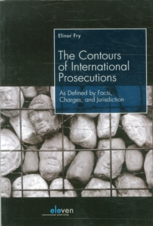 The Contours of International Prosecutions : As Defined by Facts, Charges, and Jurisdiction, Paperback Book