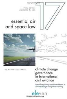 Climate Change Governance in International Civil Aviation : Toward Regulating Emissions Relevant to Climate Change and Global Warming, Hardback Book