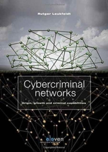 Cybercriminal Networks : Origin, Growth and Criminal Capabilities, Paperback Book