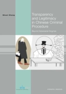 Transparency and Legitimacy in Chinese Criminal Procedure : Beyond Adversarial Dogmas, Paperback Book