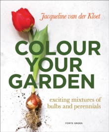 Colour Your Garden : Exciting Mixtures of Bulbs and Perennials, Paperback / softback Book