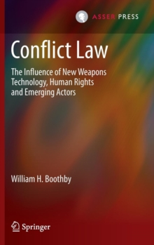 Conflict Law : The influence of new weapons technology, human rights and emerging actors, Hardback Book