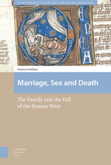 Marriage, Sex and Death : The Family and the Fall of the Roman West, Hardback Book