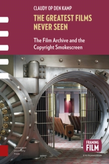 The Greatest Films Never Seen : The Film Archive and the Copyright Smokescreen, Paperback / softback Book