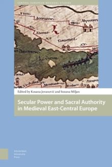 Secular Power and Sacral Authority in Medieval East-Central Europe, Hardback Book